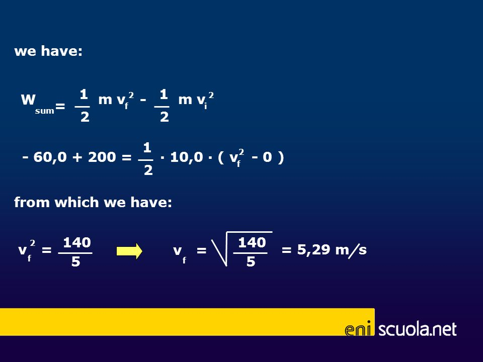 we have: sum - 1 2 m v f 2 = 1 2 i 2 W 1 2 - 60,0 + 200 = 10,0 ( v - 0 ) 2 f from which we have: v = f 2 140 5 5 v = f = 5,29 m s