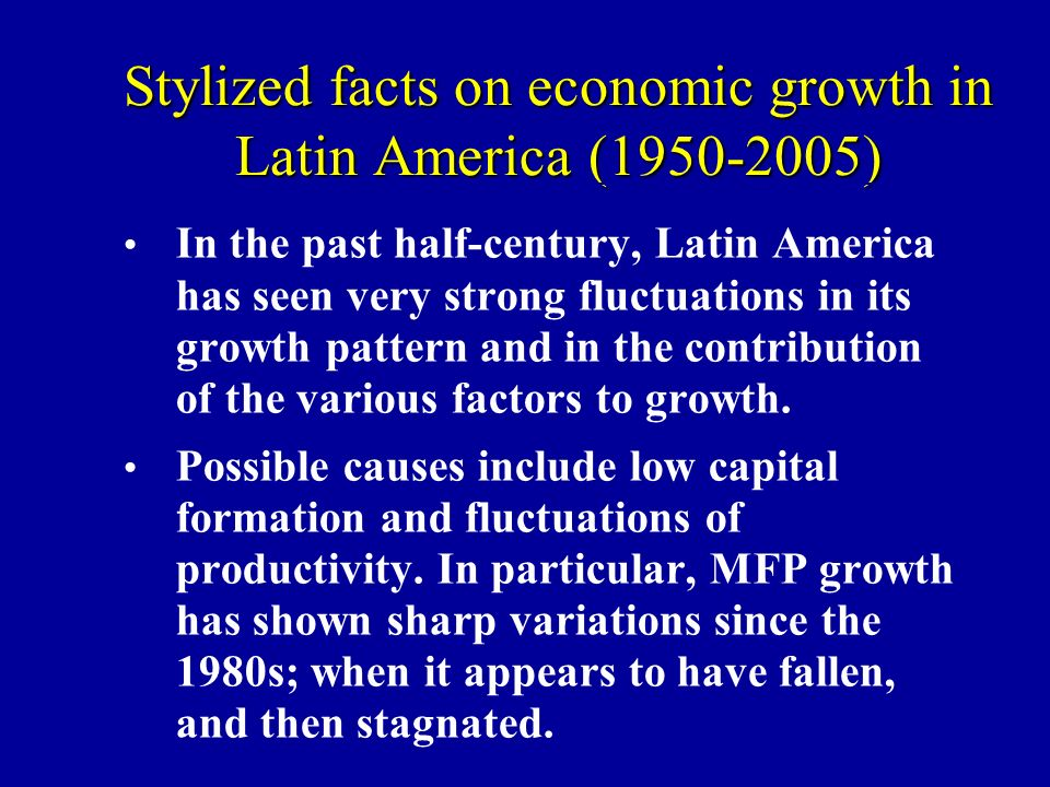 Stylized facts on economic growth in Latin America (1950-2005) In the past half-century, Latin America has seen very strong fluctuations in its growth
