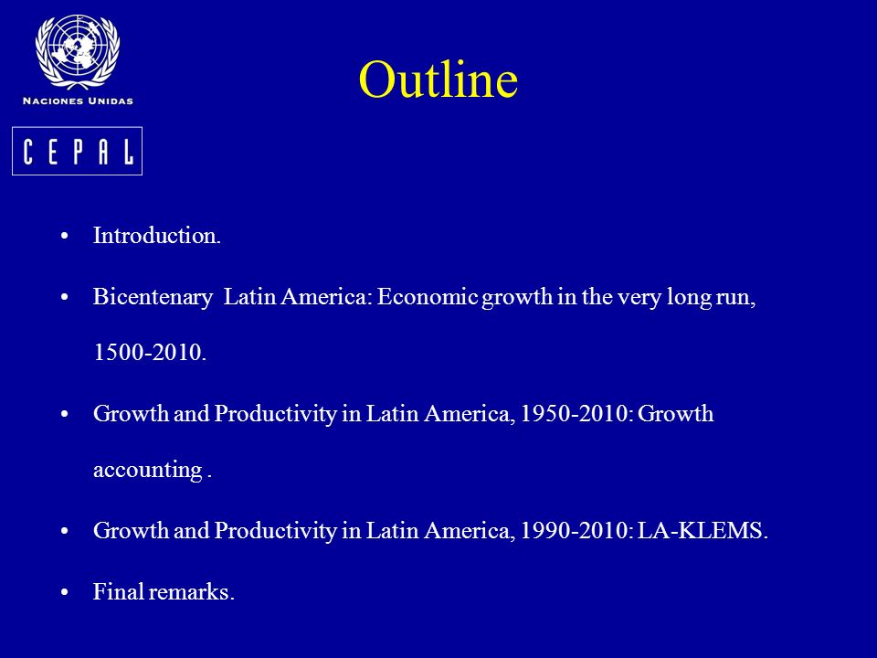 Outline Introduction. Bicentenary Latin America: Economic growth in the very long run, 1500-2010. Growth and Productivity in Latin America, 1950-2010: