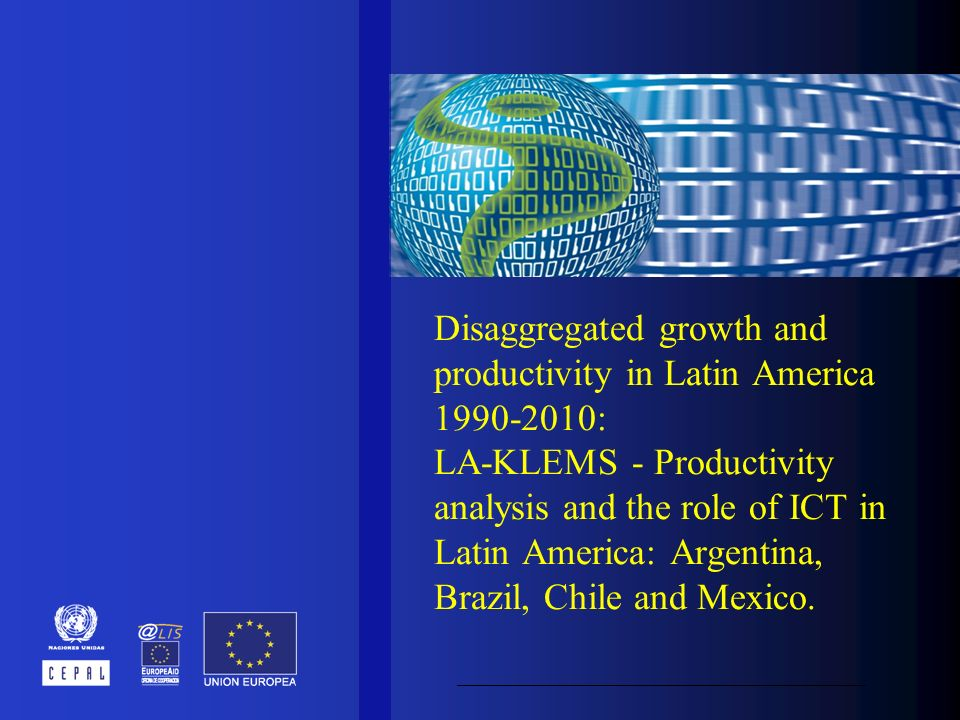 Disaggregated growth and productivity in Latin America 1990-2010: LA-KLEMS - Productivity analysis and the role of ICT in Latin America: Argentina, Brazil, Chile and Mexico.