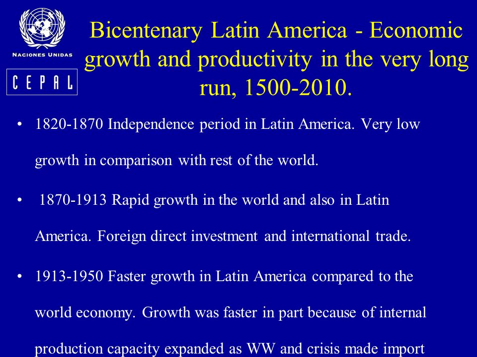 Bicentenary Latin America - Economic growth and productivity in the very long run, 1500-2010. 1820-1870 Independence period in Latin America. Very low
