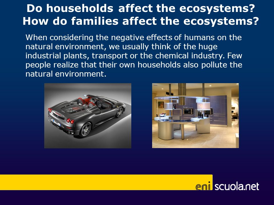 Do households affect the ecosystems.How do families affect the ecosystems.