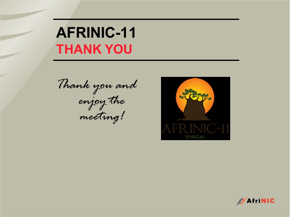 AFRINIC-11 THANK YOU Thank you and enjoy the meeting!
