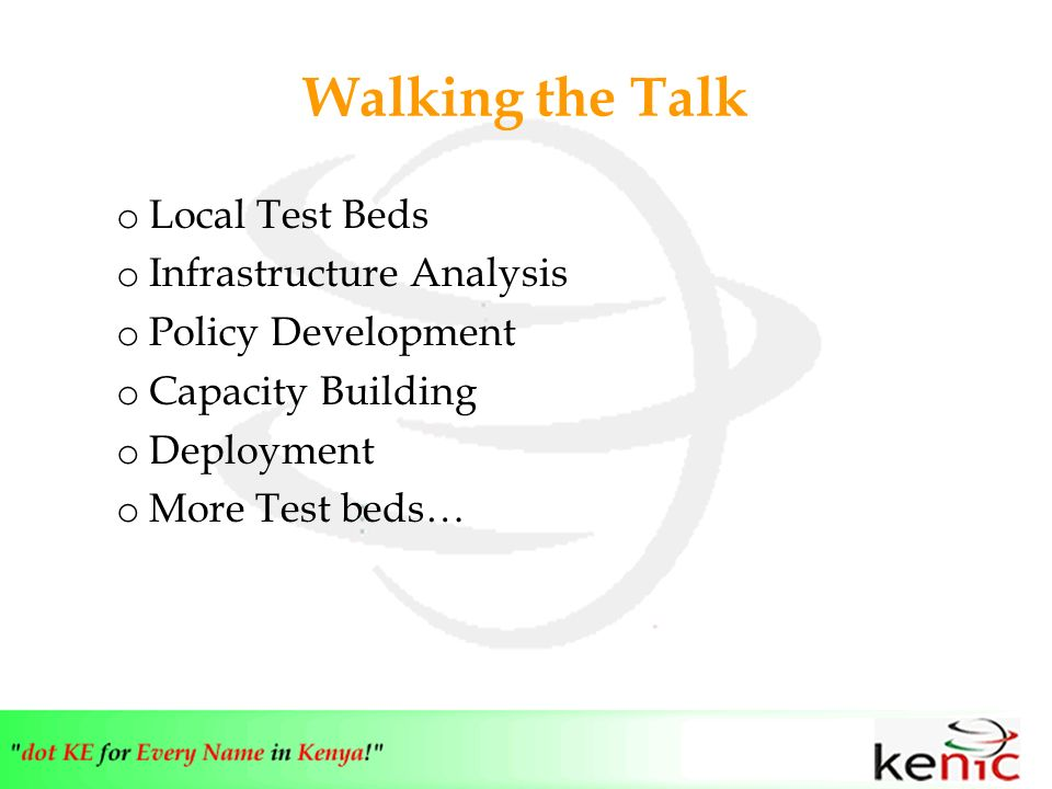 Walking the Talk o Local Test Beds o Infrastructure Analysis o Policy Development o Capacity Building o Deployment o More Test beds…