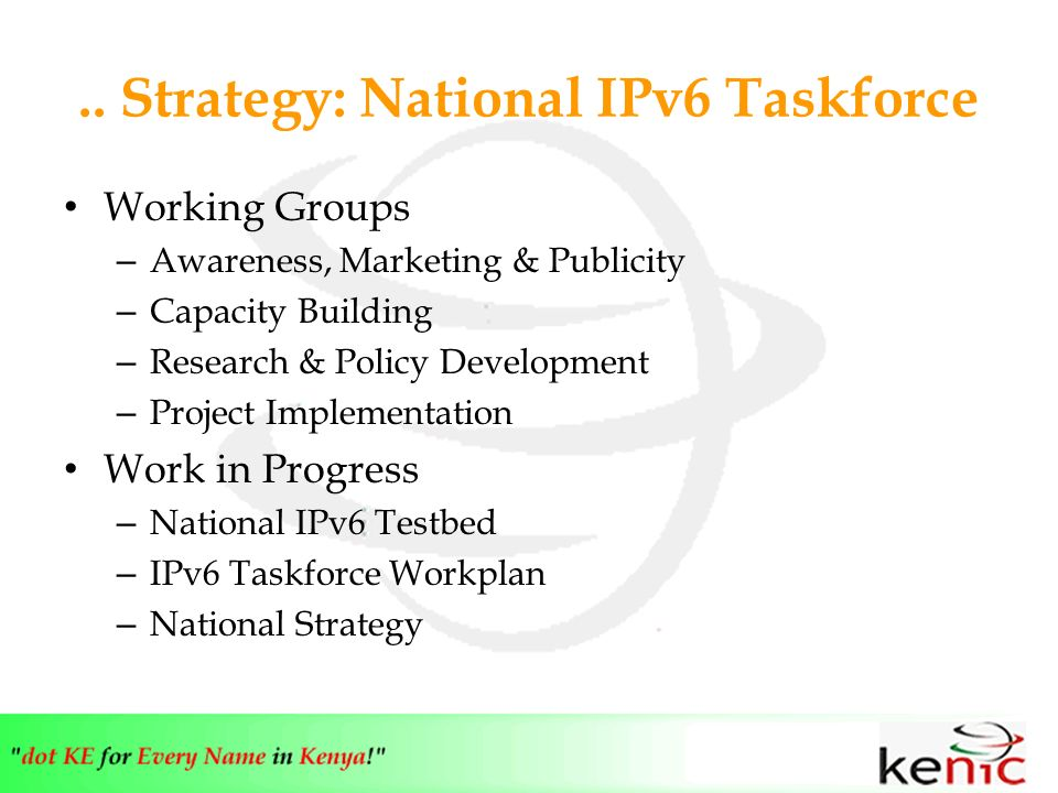 .. Strategy: National IPv6 Taskforce Working Groups – Awareness, Marketing & Publicity – Capacity Building – Research & Policy Development – Project I