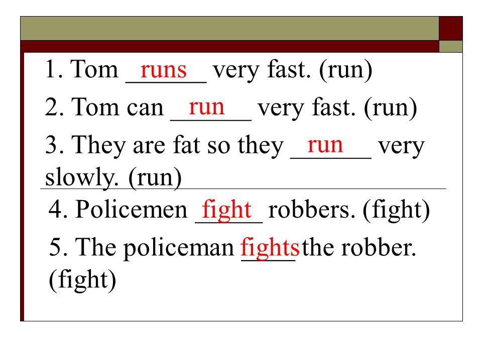1. Tom ______ very fast. (run)runs 2. Tom can ______ very fast.