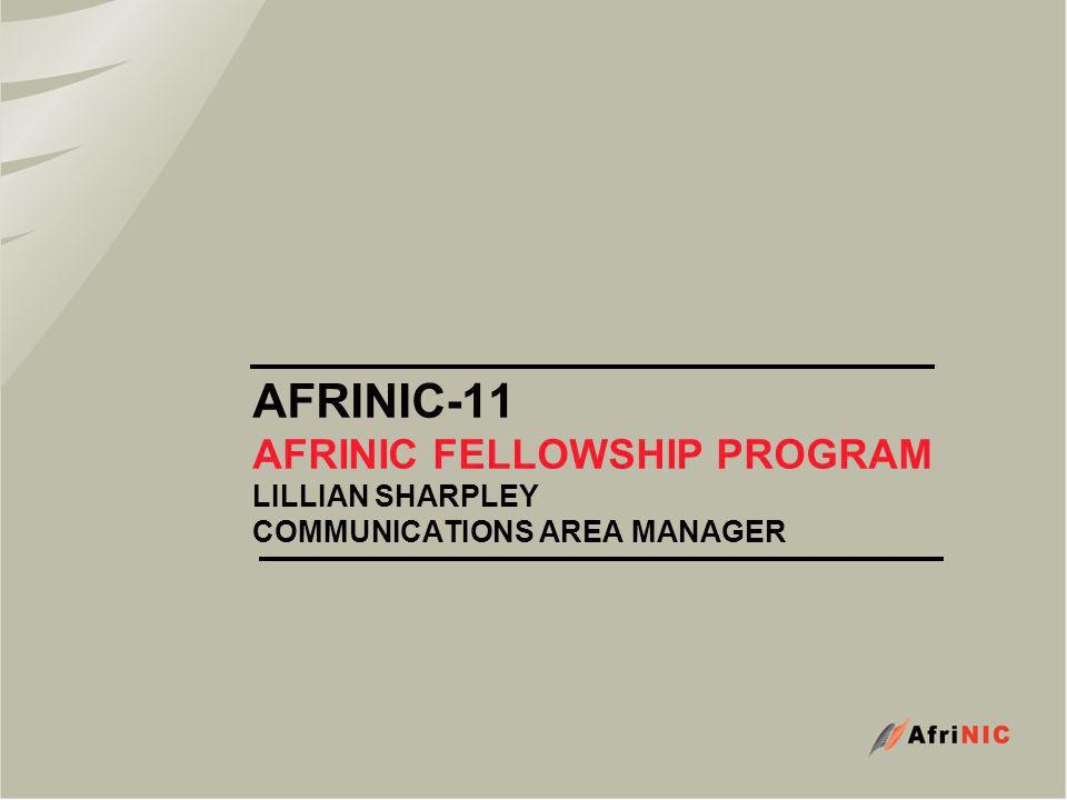 AFRINIC-11 AFRINIC FELLOWSHIP PROGRAM LILLIAN SHARPLEY COMMUNICATIONS AREA MANAGER