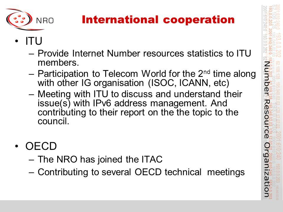 International cooperation International cooperation ITU –Provide Internet Number resources statistics to ITU members. –Participation to Telecom World