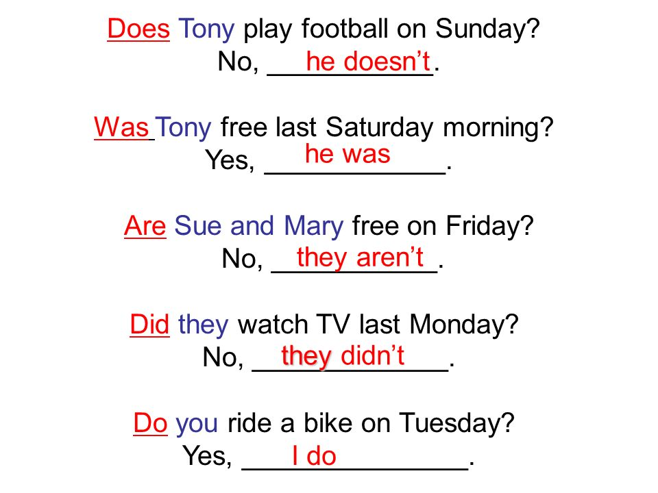 Does Tony play football on Sunday. No, ___________.