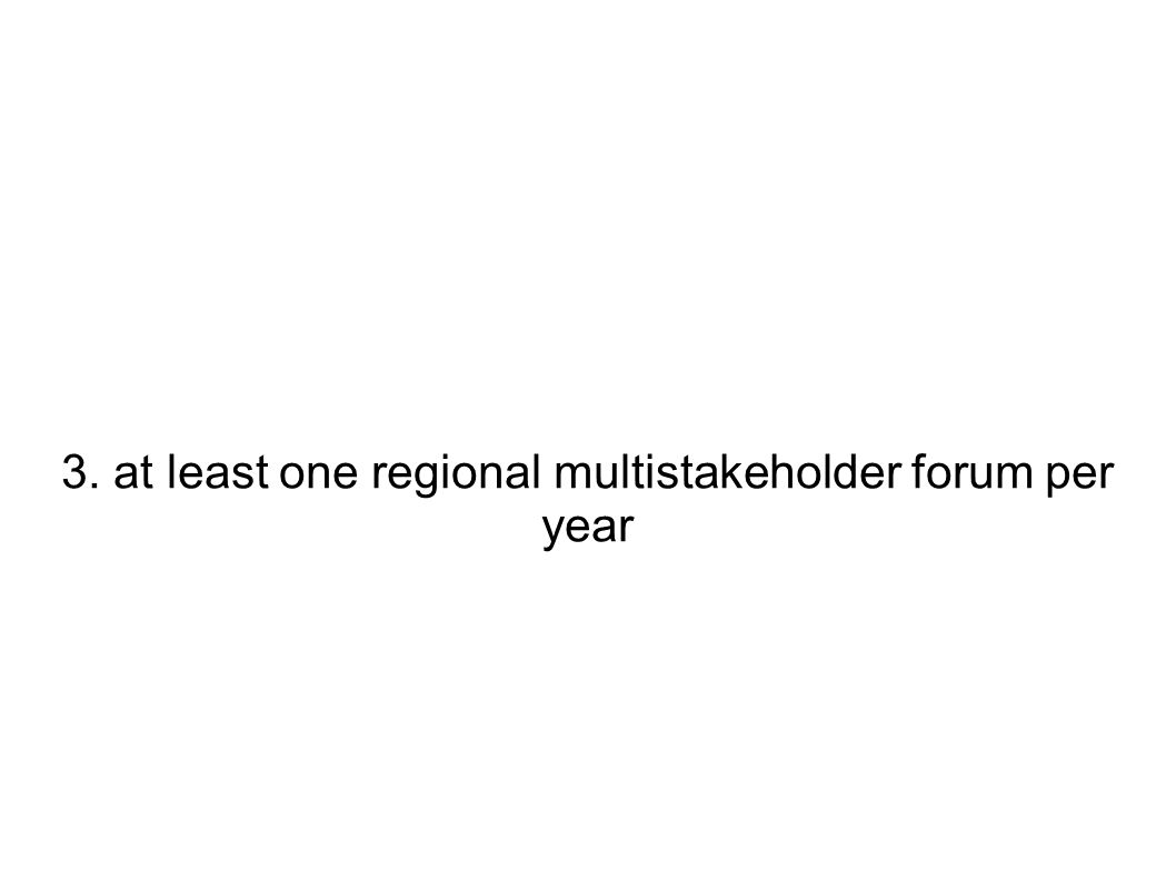 3. at least one regional multistakeholder forum per year