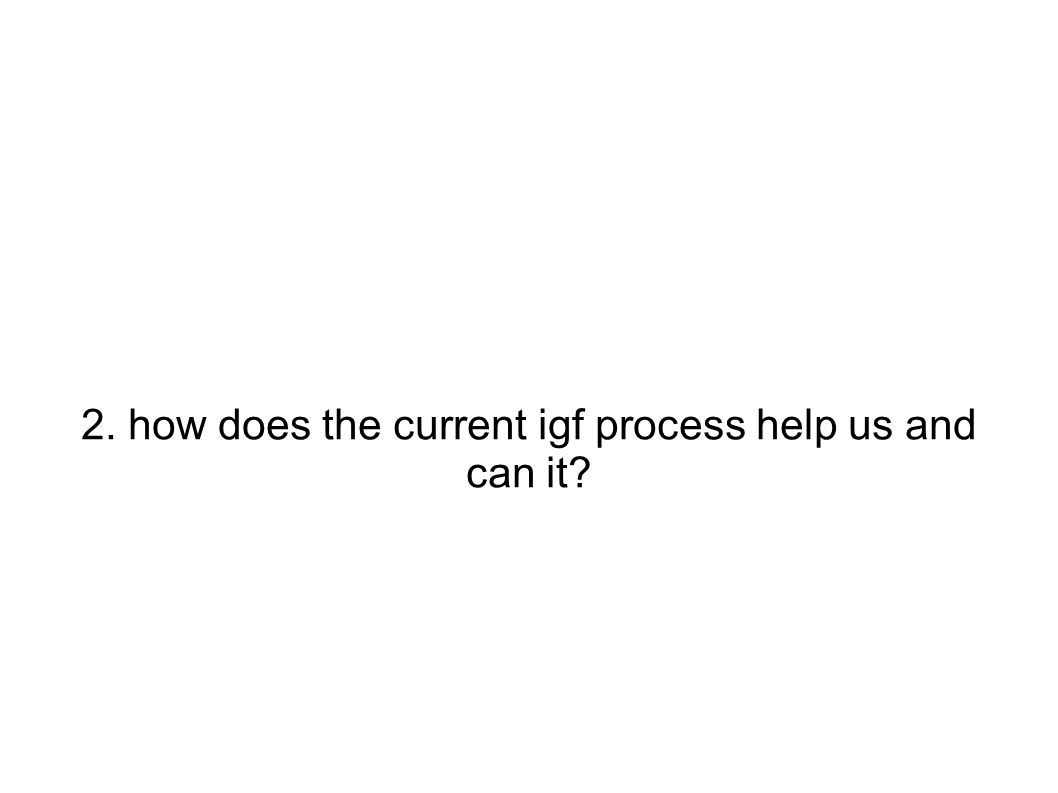 2. how does the current igf process help us and can it?
