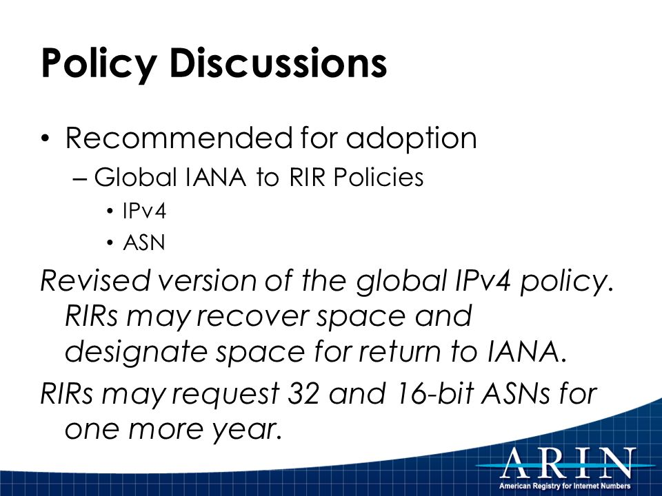 Policy Discussions Recommended for adoption – Global IANA to RIR Policies IPv4 ASN Revised version of the global IPv4 policy.