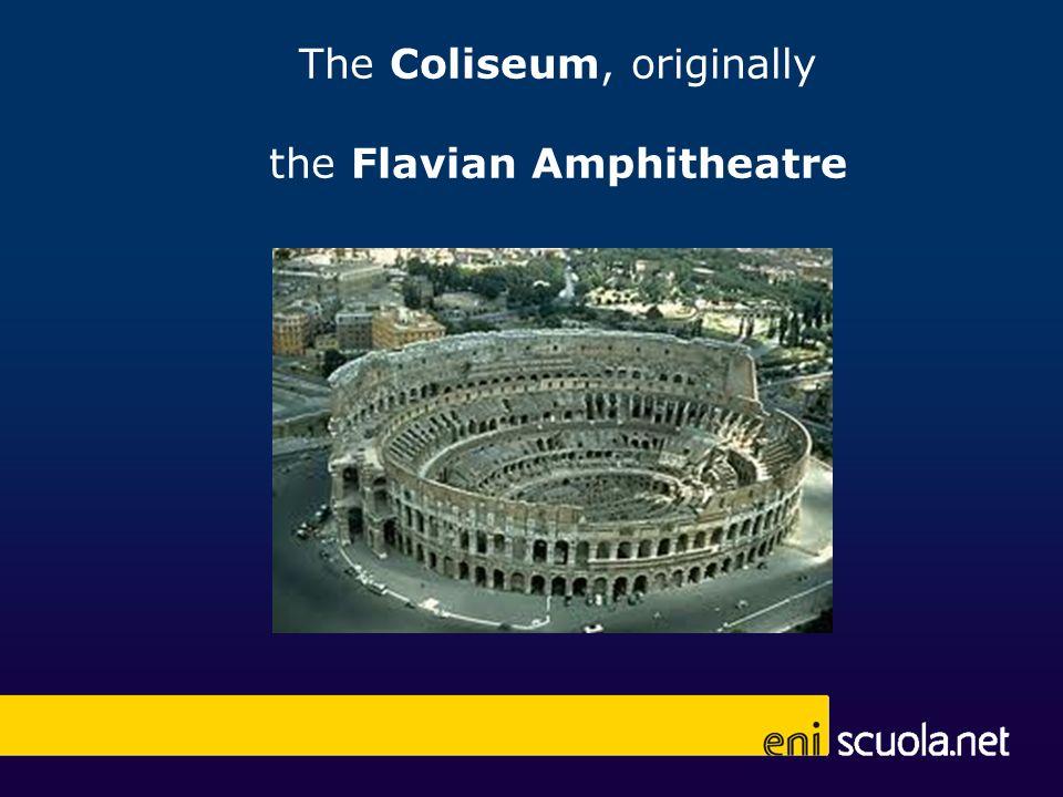 The Coliseum, originally the Flavian Amphitheatre
