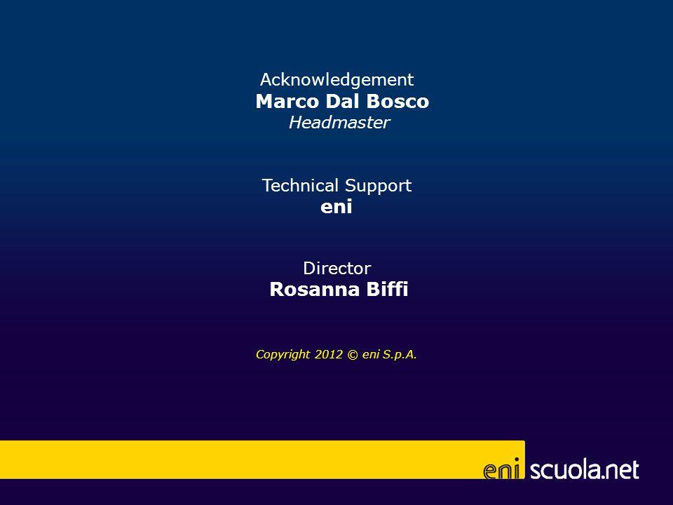 Acknowledgement Marco Dal Bosco Headmaster Technical Support eni Director Rosanna Biffi Copyright 2012 © eni S.p.A.