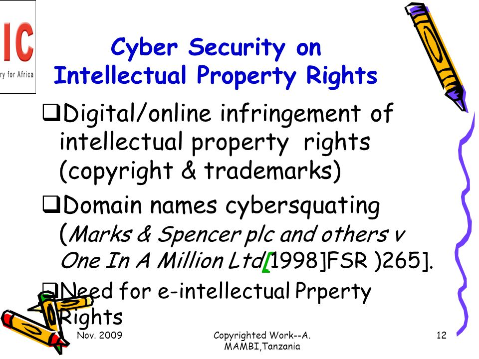 Cyber Security on Intellectual Property Rights Digital/online infringement of intellectual property rights (copyright & trademarks) Domain names cybersquating ( Marks & Spencer plc and others v One In A Million Ltd[1998]FSR )265].[ Need for e-intellectual Prperty Rights Nov.