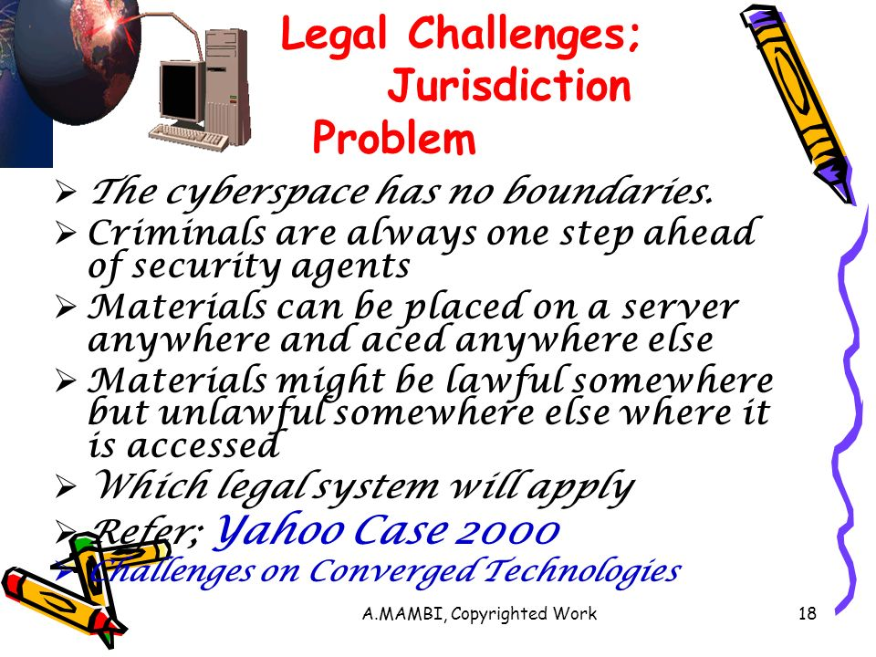 A.MAMBI, Copyrighted Work18 Legal Challenges; Jurisdiction Problem The cyberspace has no boundaries.