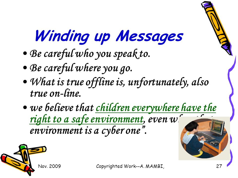 Winding up Messages Be careful who you speak to. Be careful where you go.