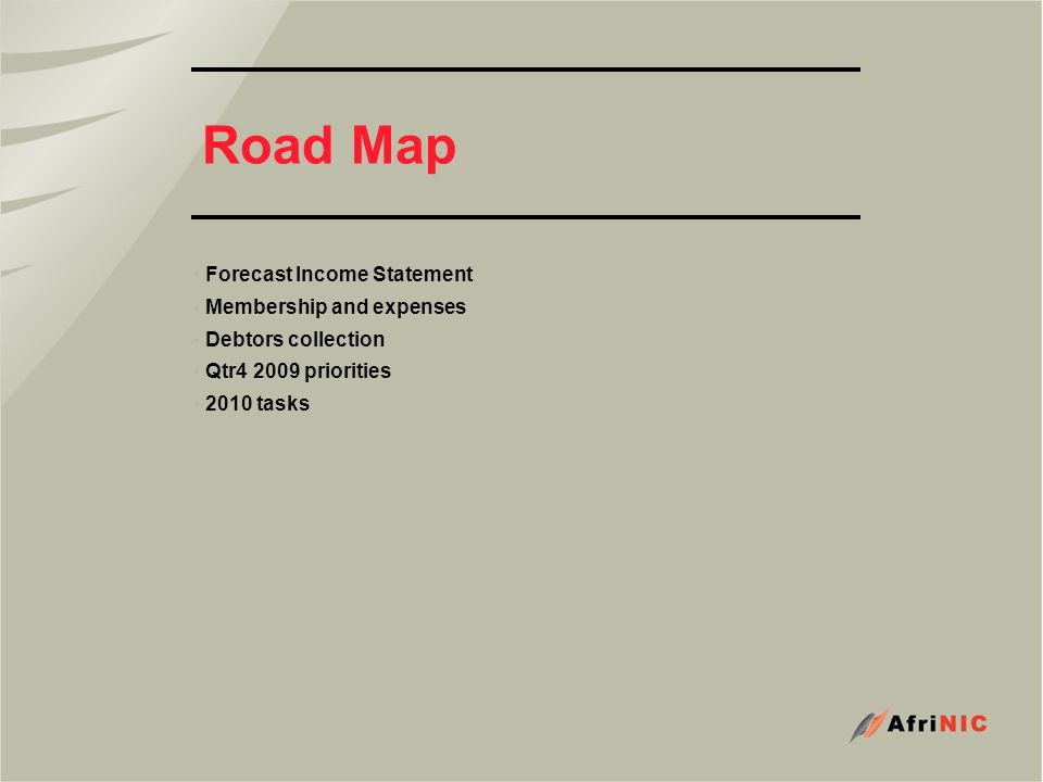 Road Map Forecast Income Statement Membership and expenses Debtors collection Qtr4 2009 priorities 2010 tasks