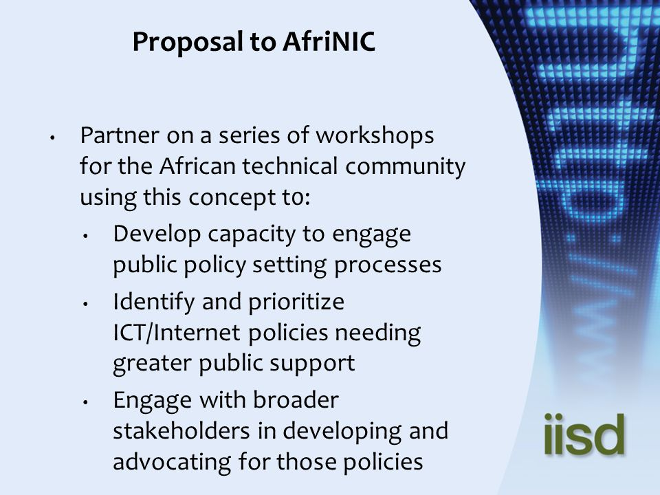 Proposal to AfriNIC Partner on a series of workshops for the African technical community using this concept t0: Develop capacity to engage public poli