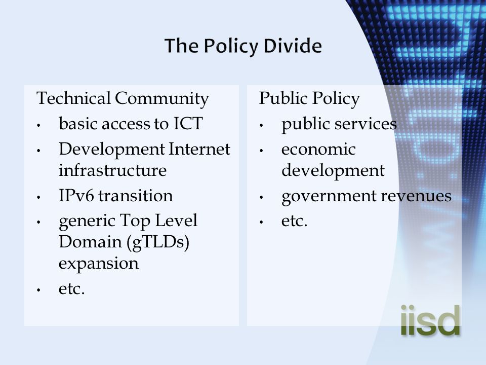Technical Community basic access to ICT Development Internet infrastructure IPv6 transition generic Top Level Domain (gTLDs) expansion etc. Public Pol