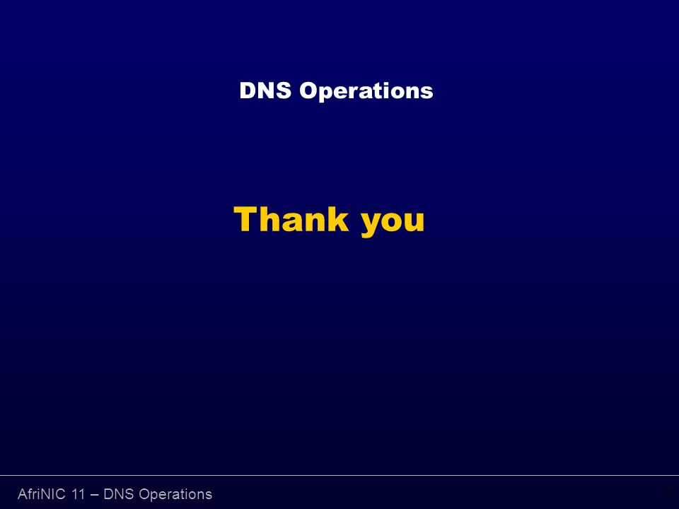 DNS Operations 10 Thank you AfriNIC 11 – DNS Operations