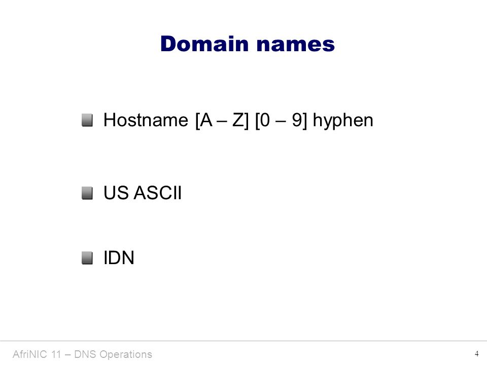 4 Domain names AfriNIC 11 – DNS Operations Hostname [A – Z] [0 – 9] hyphen US ASCII IDN