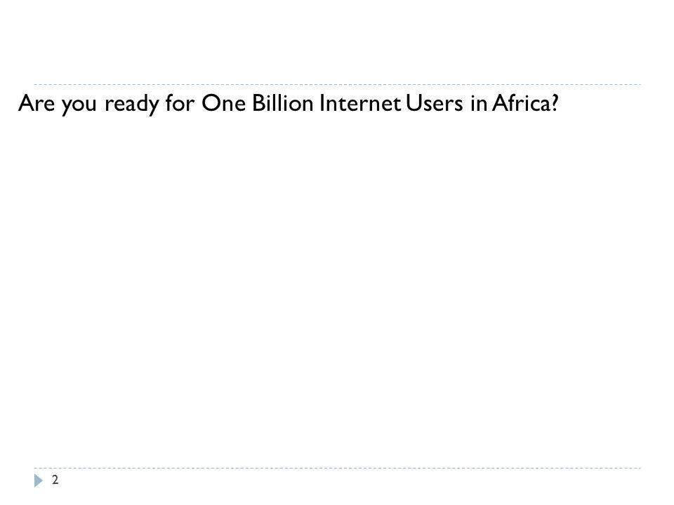 Are you ready for One Billion Internet Users in Africa? 22