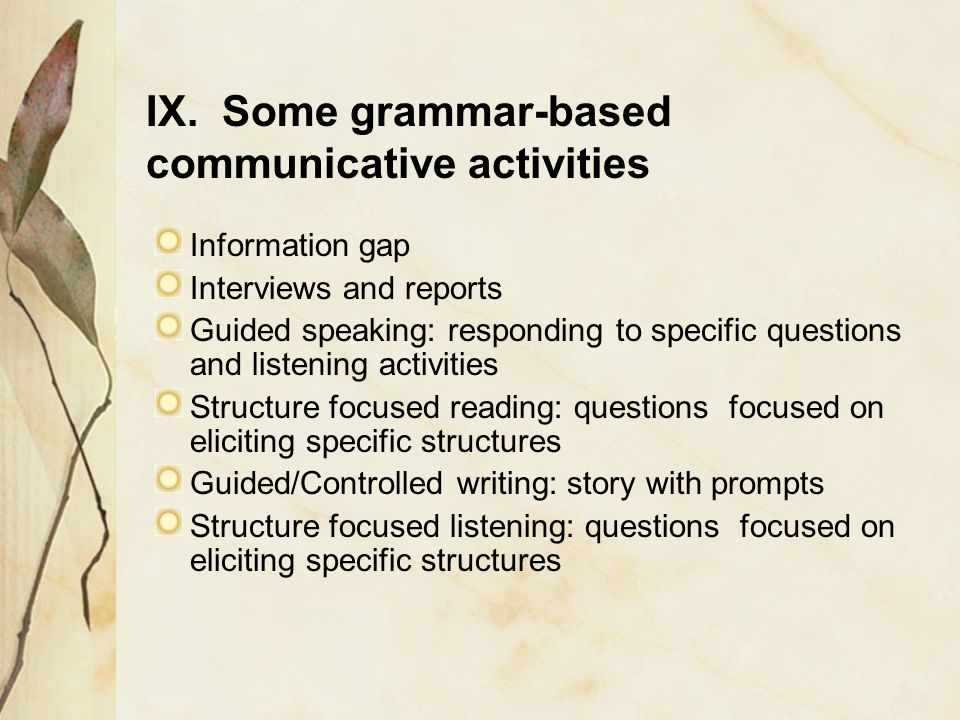 Information gap Interviews and reports Guided speaking: responding to specific questions and listening activities Structure focused reading: questions