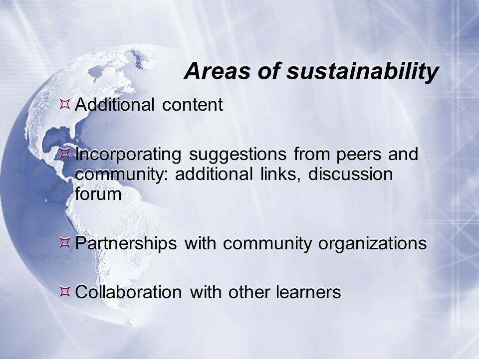 Areas of sustainability Additional content Incorporating suggestions from peers and community: additional links, discussion forum Partnerships with co