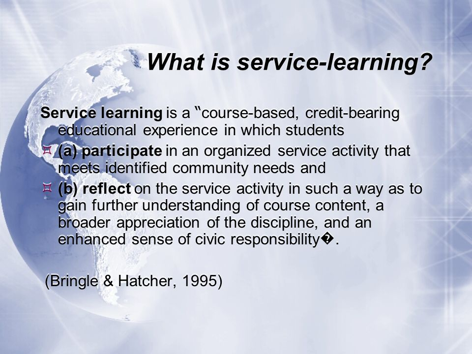 What is service-learning? Service learning is a course-based, credit-bearing educational experience in which students (a) participate in an organized