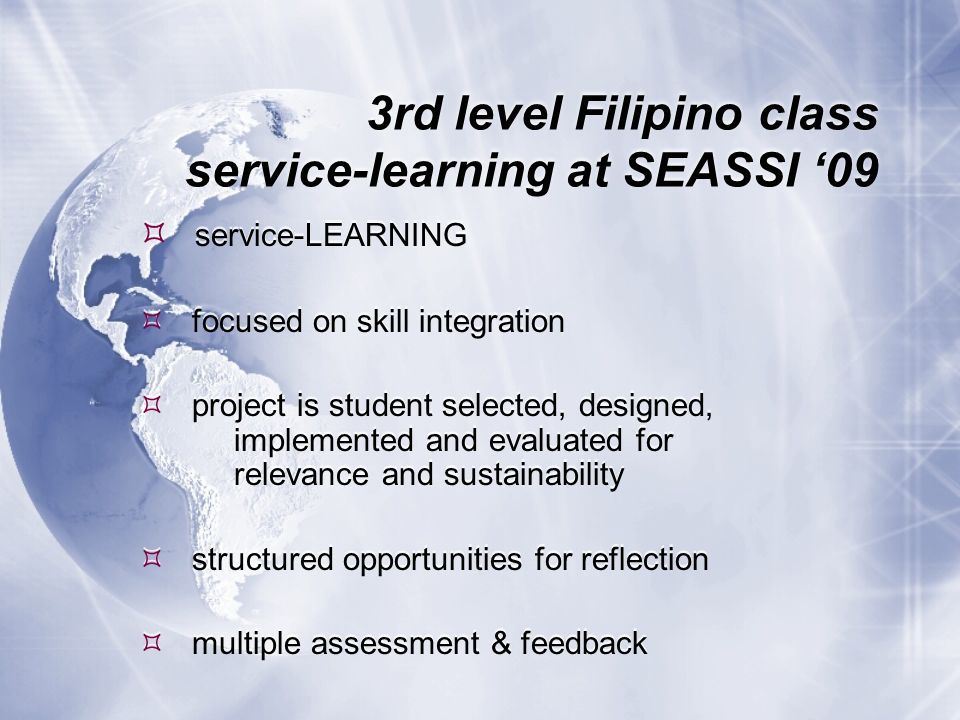 3rd level Filipino class service-learning at SEASSI 09 service-LEARNING focused on skill integration project is student selected, designed, implemente