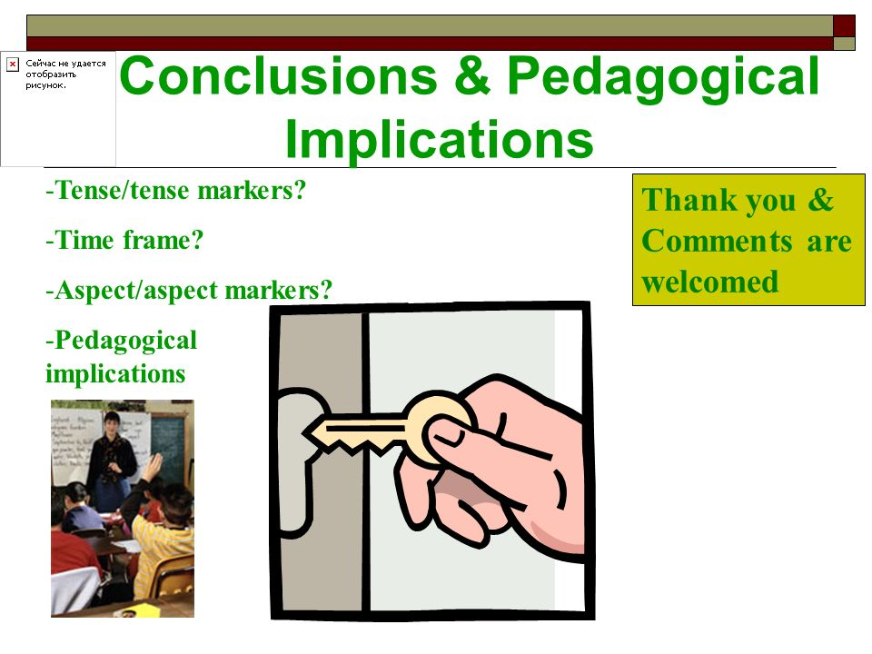 Conclusions & Pedagogical Implications Thank you & Comments are welcomed -Tense/tense markers.