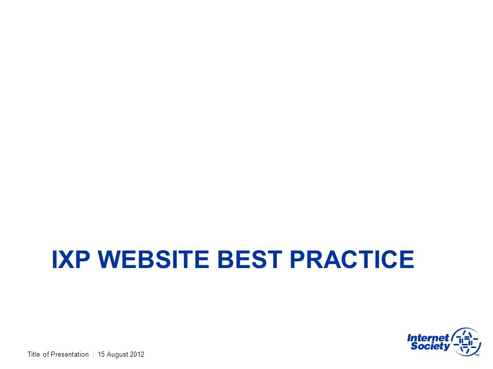 Title of Presentation | 15 August 2012 IXP WEBSITE BEST PRACTICE