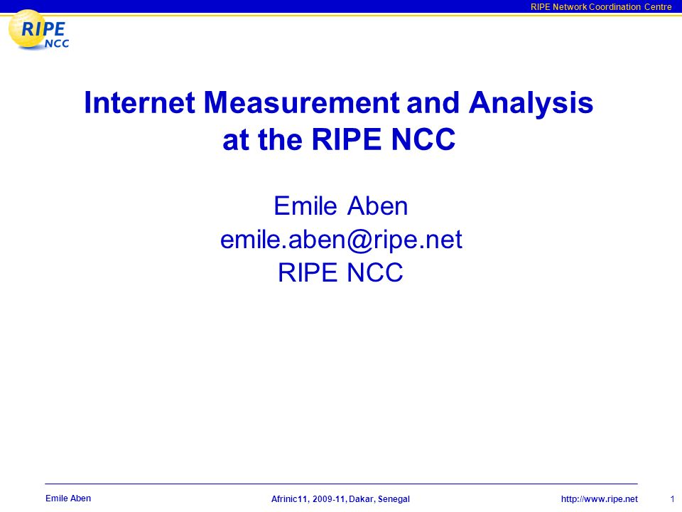 http://www.ripe.net RIPE Network Coordination Centre Afrinic11 2 Emile Aben Measurement & Analysis RIR activities: RIPE Database (whois), RIR stats Measurement - Test Traffic Measurement (TTM) - Routing Information Service (RIS) - And more (DNSMON, hostcount, …) Analysis - One-off incident analysis (Youtube incident … ) - Netsense - Resource Explainer (REX) RIPE Labs
