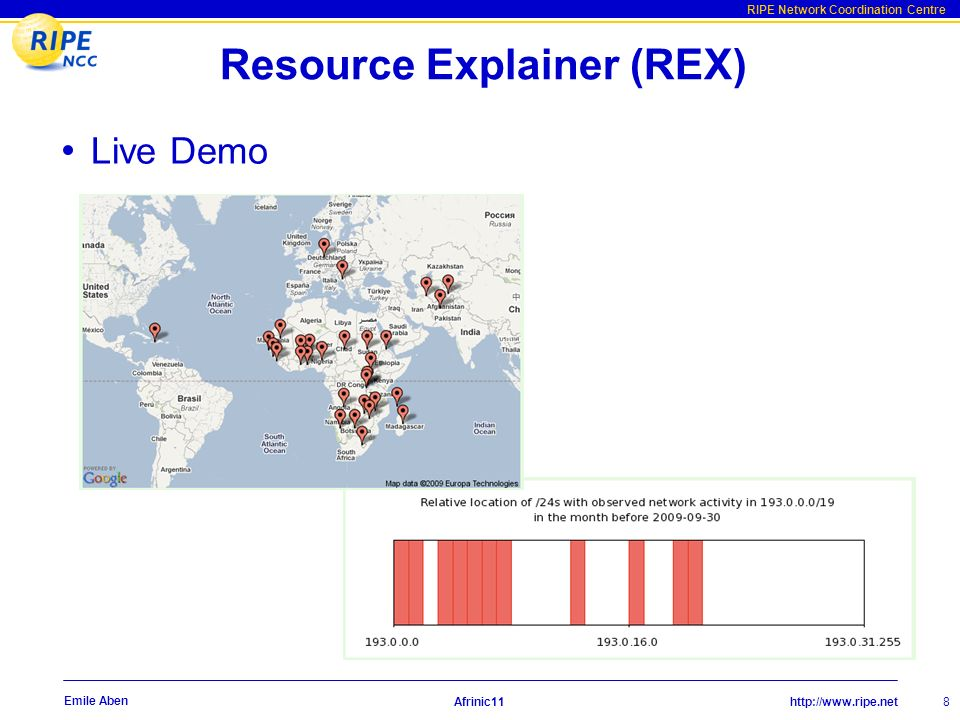 http://www.ripe.net RIPE Network Coordination Centre Afrinic11 8 Emile Aben Resource Explainer (REX) Live Demo