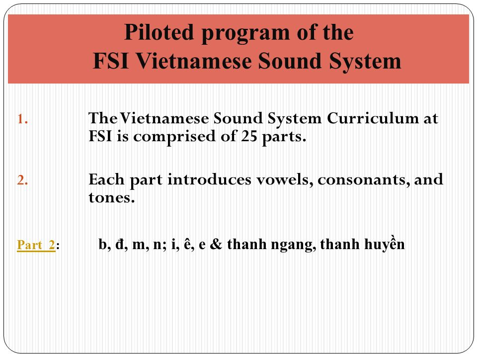 1. The Vietnamese Sound System Curriculum at FSI is comprised of 25 parts.