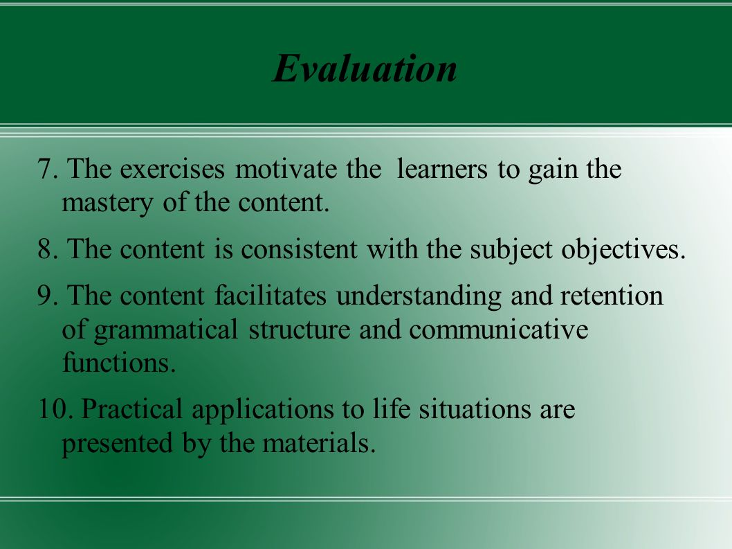 Evaluation 7. The exercises motivate the learners to gain the mastery of the content.