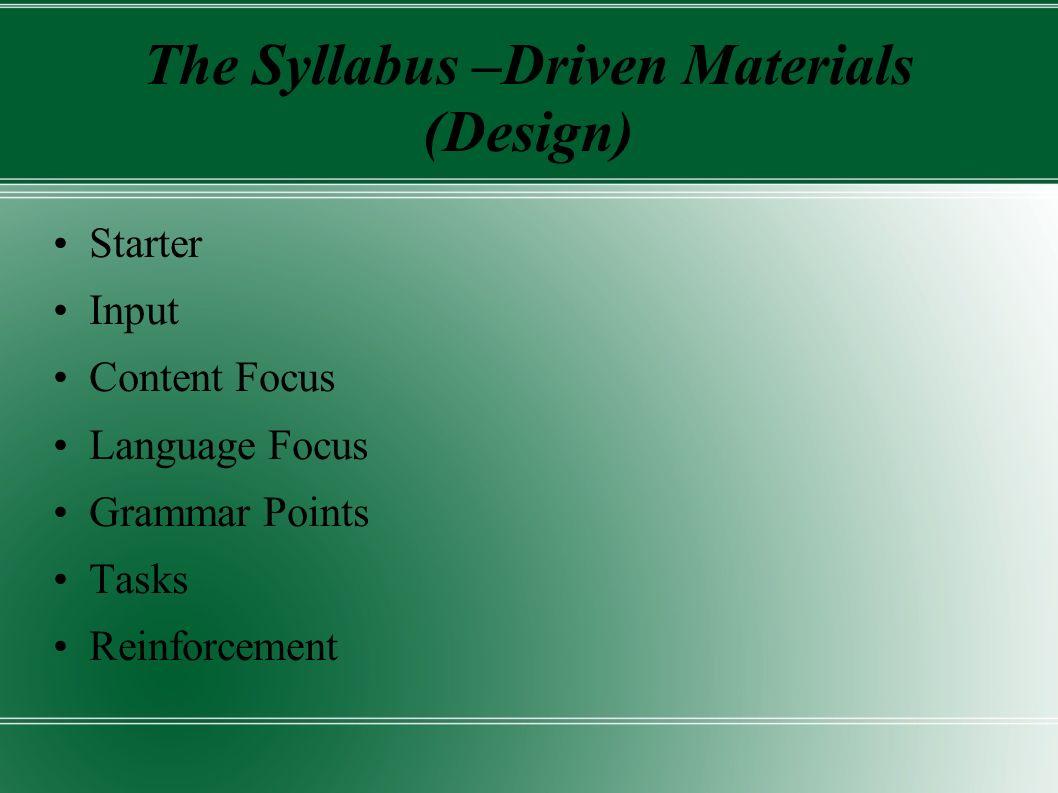 The Syllabus –Driven Materials (Design) Starter Input Content Focus Language Focus Grammar Points Tasks Reinforcement