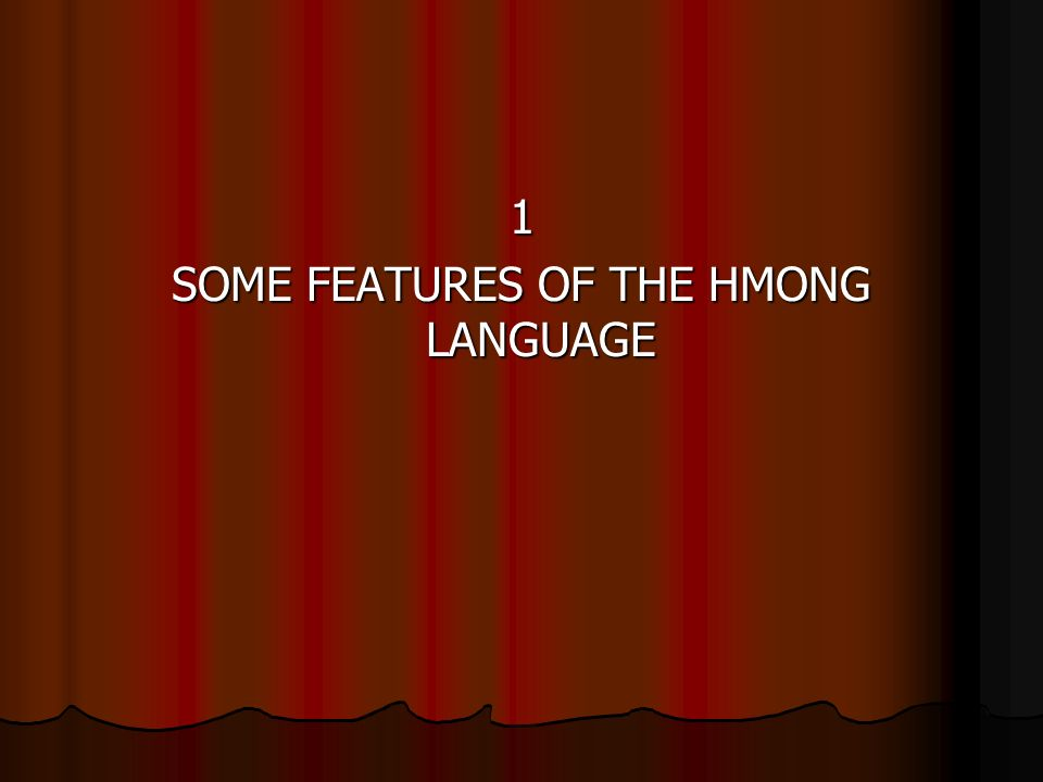 1 SOME FEATURES OF THE HMONG LANGUAGE