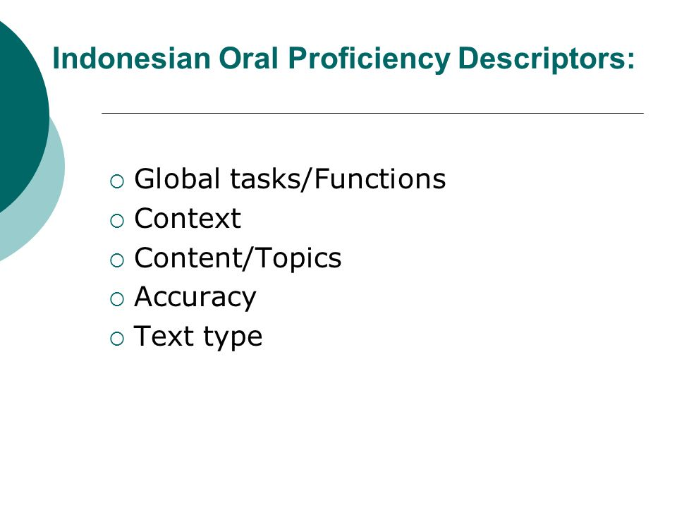 Indonesian Oral Proficiency Descriptors: Global tasks/Functions Context Content/Topics Accuracy Text type
