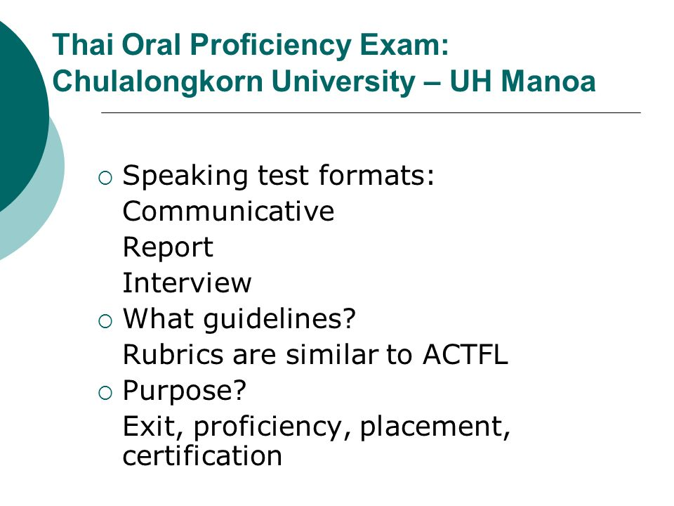 Thai Oral Proficiency Exam: Chulalongkorn University – UH Manoa Speaking test formats: Communicative Report Interview What guidelines.