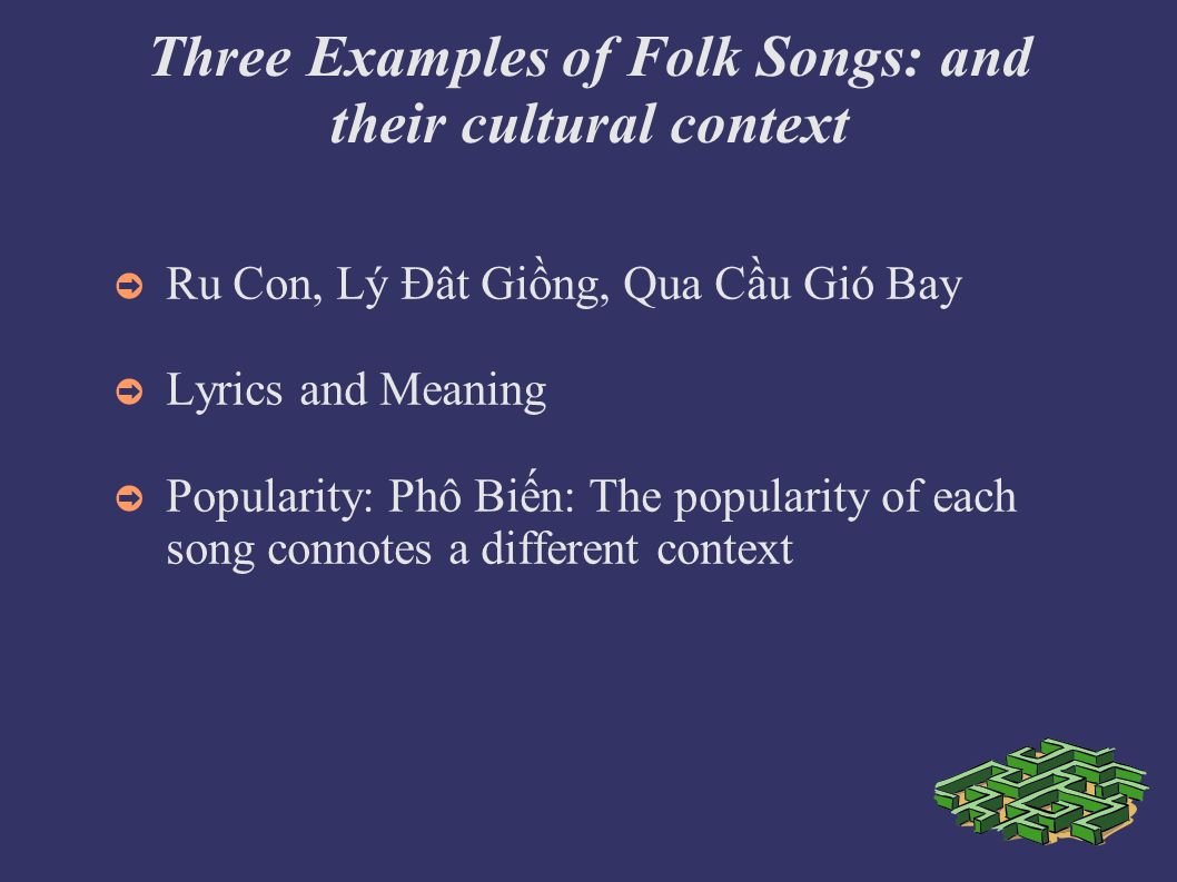 Three Examples of Folk Songs: and their cultural context Ru Con, Lý Đât Ging, Qua Cầu Gió Bay Lyrics and Meaning Popularity: Phô Bin: The popularity of each song connotes a different context
