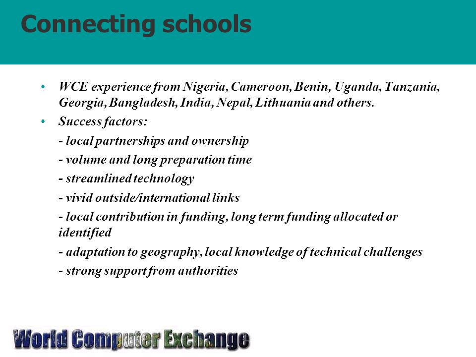 Connecting schools WCE experience from Nigeria, Cameroon, Benin, Uganda, Tanzania, Georgia, Bangladesh, India, Nepal, Lithuania and others.