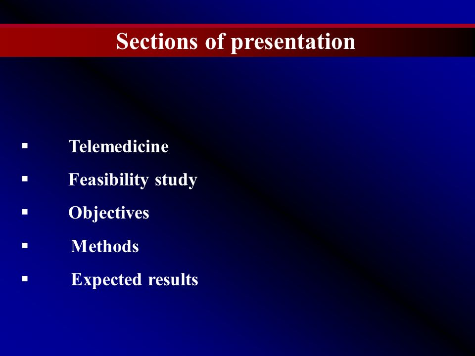 Sections of presentation Telemedicine Feasibility study Objectives Methods Expected results