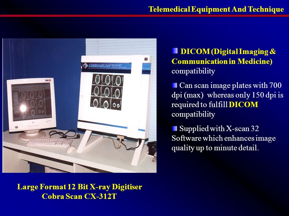 Telemedical Equipment And Technique Large Format 12 Bit X-ray Digitiser Cobra Scan CX-312T DICOM (Digital Imaging & Communication in Medicine) compatibility Can scan image plates with 700 dpi (max) whereas only 150 dpi is required to fulfill DICOM compatibility Supplied with X-scan 32 Software which enhances image quality up to minute detail.
