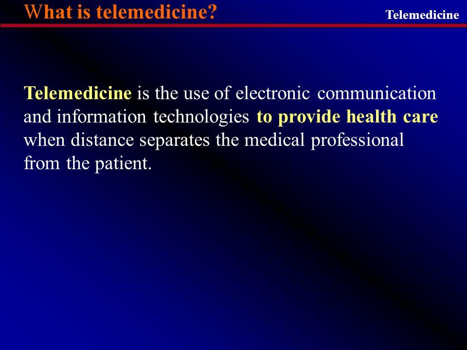 Telemedicine What is telemedicine.