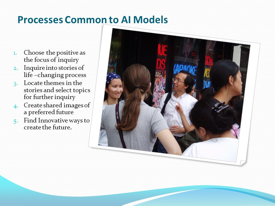 Processes Common to AI Models 1. Choose the positive as the focus of inquiry 2.