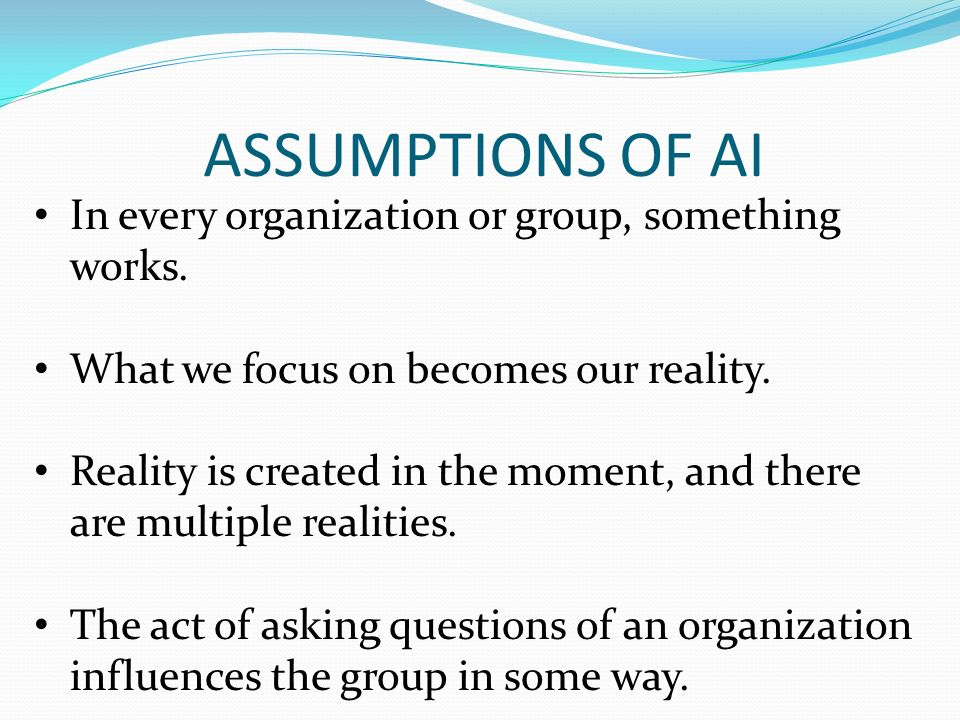 ASSUMPTIONS OF AI People have more confidence and comfort to journey to the future (unknown) when they carry forward parts of the past (known).