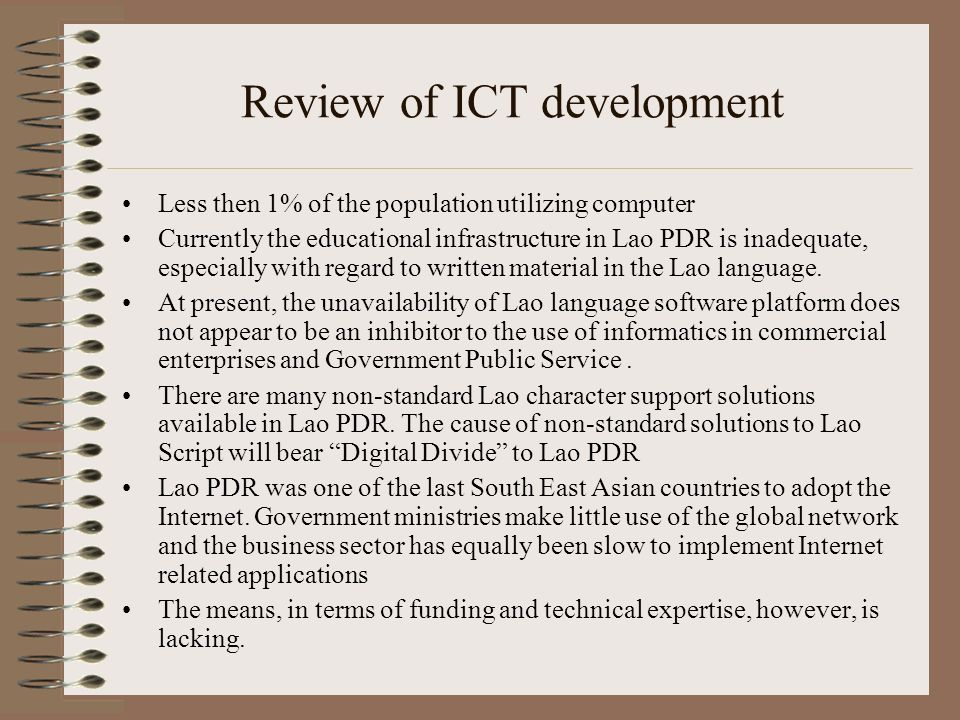 Review of ICT development Less then 1% of the population utilizing computer Currently the educational infrastructure in Lao PDR is inadequate, especia