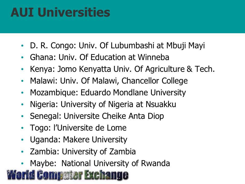 AUI Universities D. R. Congo: Univ. Of Lubumbashi at Mbuji Mayi Ghana: Univ. Of Education at Winneba Kenya: Jomo Kenyatta Univ. Of Agriculture & Tech.
